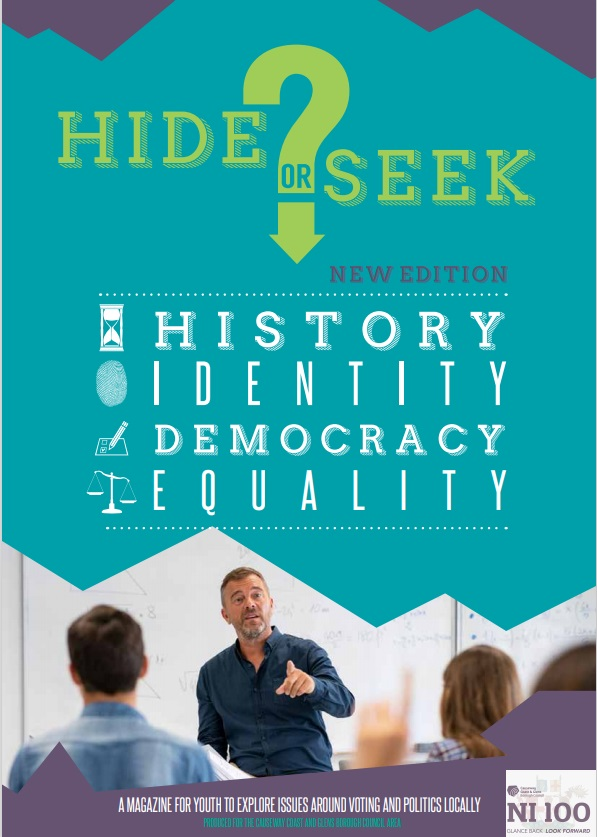 This latest version of 'Hide or Seek?' comes in the form of two booklets: one for pupils and one for their teacher.  The material examines history, identity, democracy and equality, and has been updated this year to reflect the wide range of political opinion that exists locally.